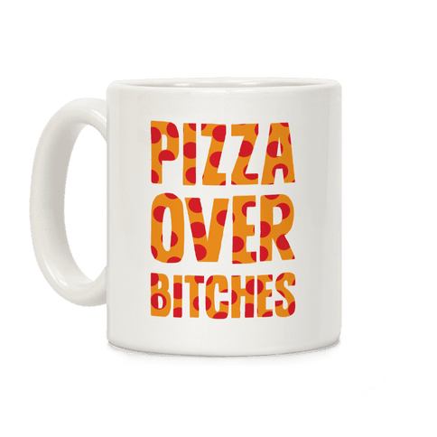Pizza Over Bitches Coffee Mug