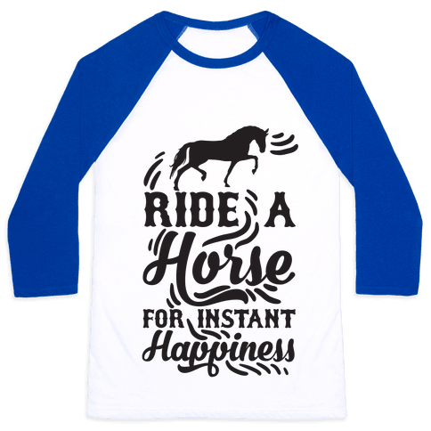 Ride A Horse For Instant Happiness Baseball Tee