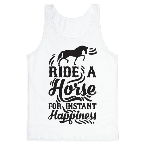Ride A Horse For Instant Happiness Tank Top