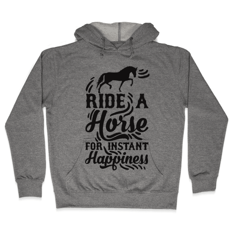 Ride A Horse For Instant Happiness Hooded Sweatshirt