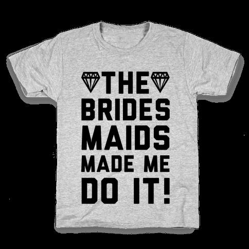 The Bridesmaids Made Me Do It Kids T-Shirt