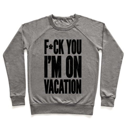 F*ck You I'm On Vacation Pullover