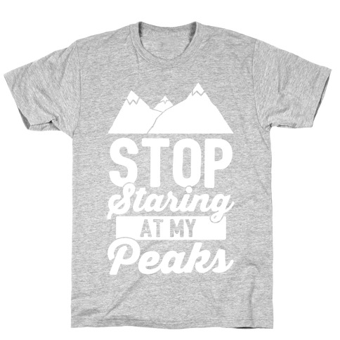 Stop Staring At My Peaks T-Shirt