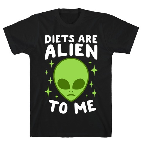 Diets Are Alien To Me T-Shirt