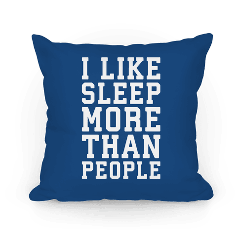 I Like Sleep More Than People Pillow