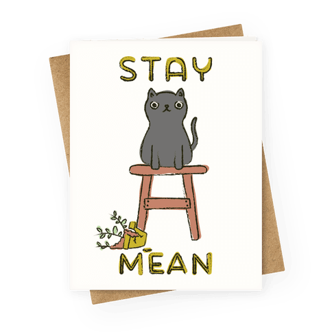 Stay Mean Greeting Card