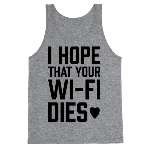 I Hope That Your Wi-Fi Dies Tank Top