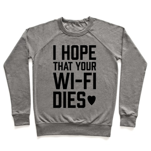 I Hope That Your Wi-Fi Dies Pullover