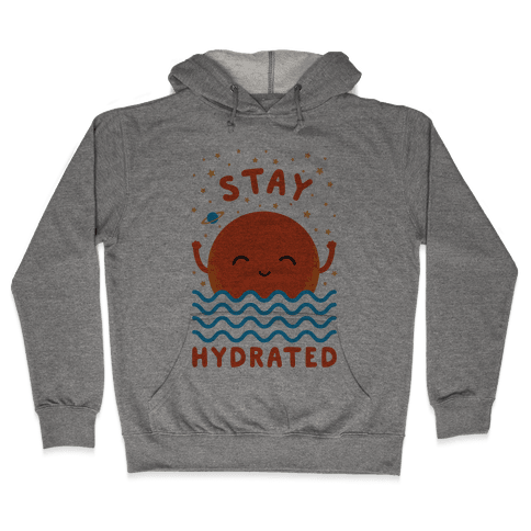 Stay Hydrated (Mars) Hooded Sweatshirt