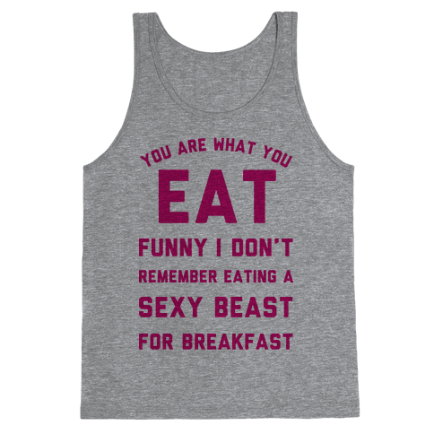 I Don't Remember Eating a Sexy Beast for Breakfast Tank Top