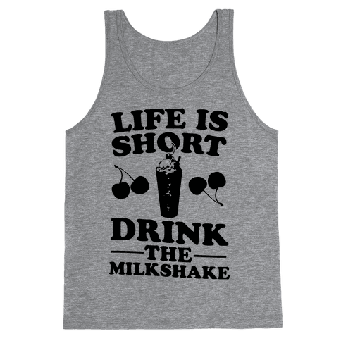 Life Is Short Drink The Milkshake Tank Top