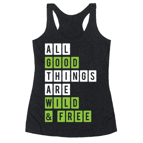 All Good Things Are Wild And Free Racerback Tank Top