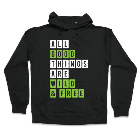 All Good Things Are Wild And Free Hooded Sweatshirt