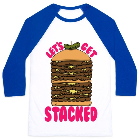 Let's Get Stacked - Burger Baseball Tee
