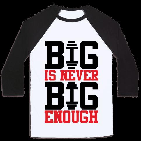 Big Is Never Big Enough Baseball Tee