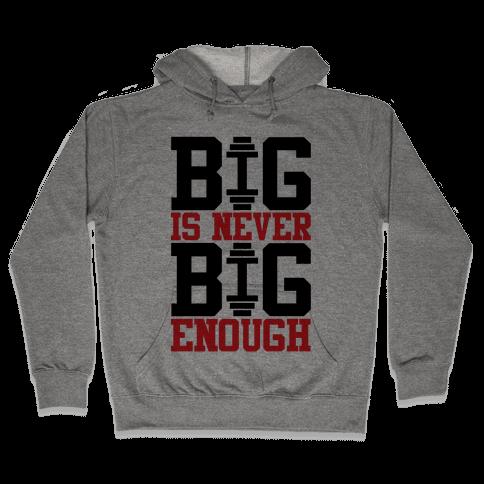 Big Is Never Big Enough Hooded Sweatshirt