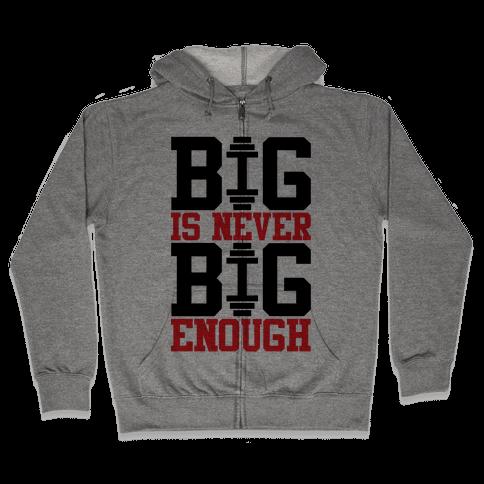 Big Is Never Big Enough Zip Hoodie