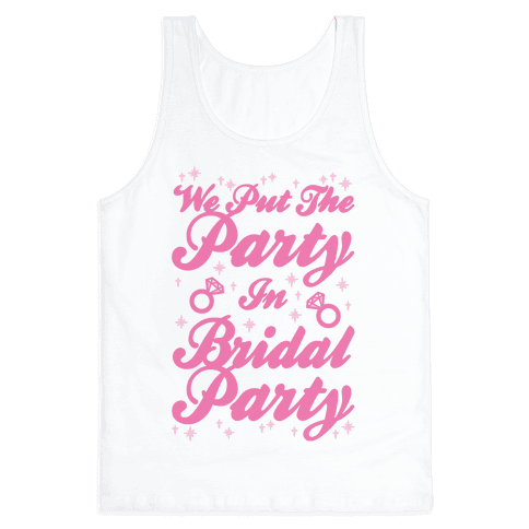 We Put The Party In Bridal Party Tank Top