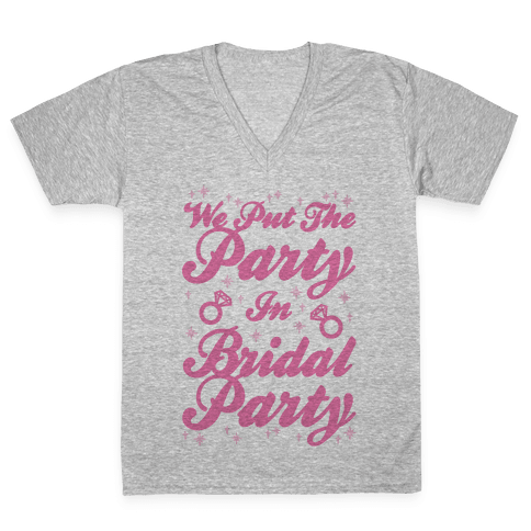 We Put The Party In Bridal Party V-Neck Tee Shirt