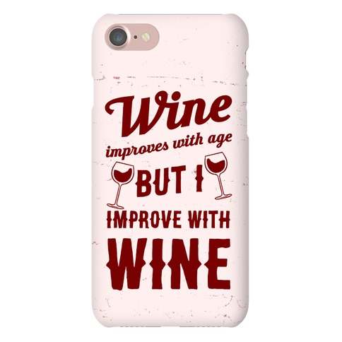 Wine Improves With Age But I Improve With Wine Phone Case