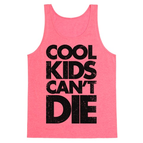 Cool Kids Can't Die (Vintage Tank) Tank Top