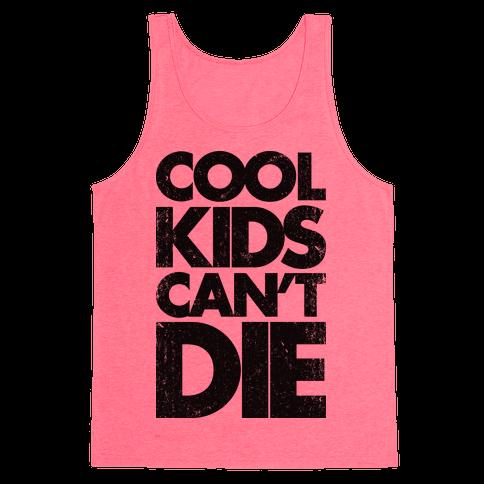 Cool Kids Can't Die (Vintage Tank) Tank Top
