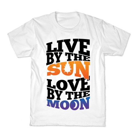 Live By The Sun, Love By The Moon Kids T-Shirt