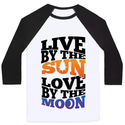 Live By The Sun, Love By The Moon Baseball Tee
