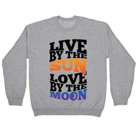 Live By The Sun, Love By The Moon Pullover