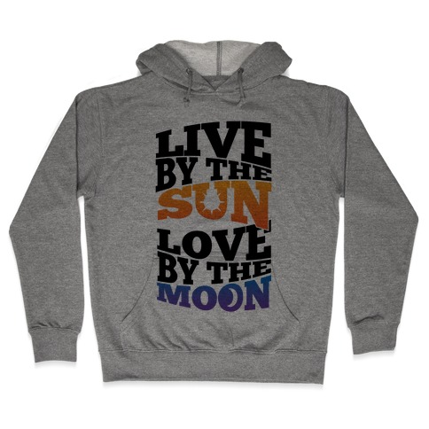 Live By The Sun, Love By The Moon Hooded Sweatshirt
