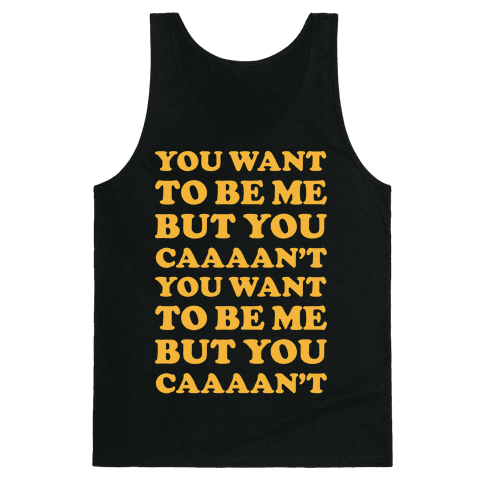 You Want To Be Me But You Can't Tank Top