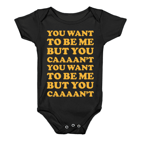 You Want To Be Me But You Can't Baby Onesy