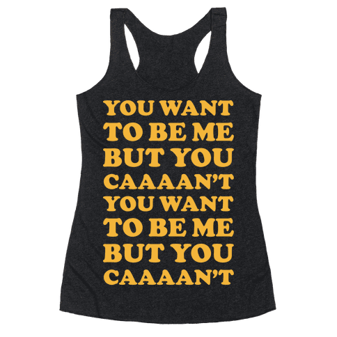 You Want To Be Me But You Can't Racerback Tank Top
