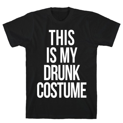 This is My Drunk Costume T-Shirt