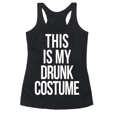 This is My Drunk Costume Racerback Tank Top