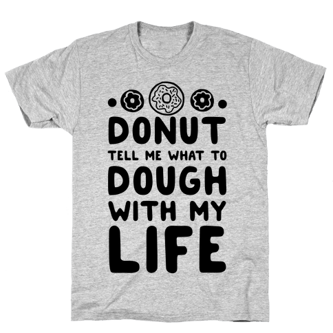Donut Tell Me What to Dough with My Life Mens T-Shirt