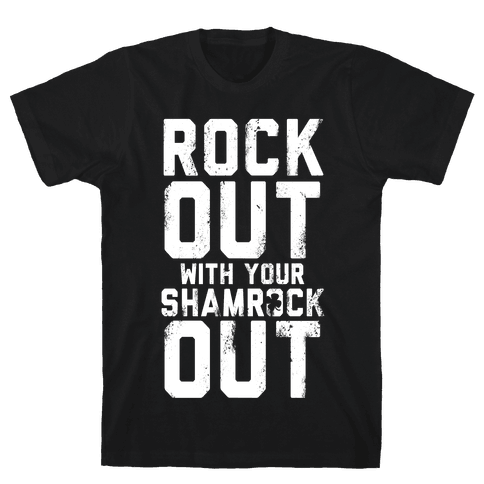Rock Out With Your Shamrock Out Mens T-Shirt