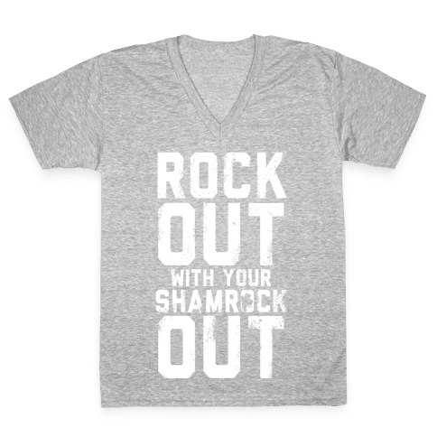 Rock Out With Your Shamrock Out V-Neck Tee Shirt