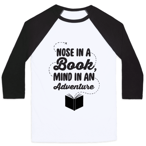 Nose In A Book Mind In An Adventure Baseball Tee