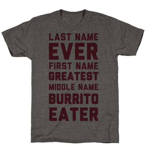 Last Name Ever First Name Greatest Middle Name Burrito Eater