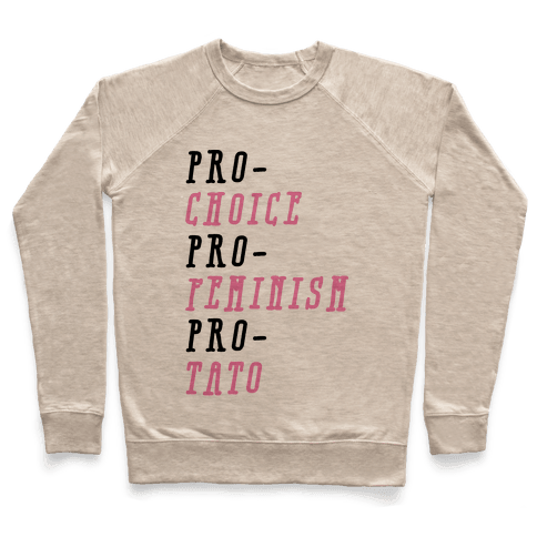 Pro-Choice Pro-Feminism Pro-Tato Pullover