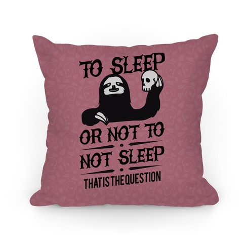 Sleep or Not to Not Sleep Pillow