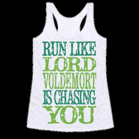Run Like Lord Voldemort Is Chasing You Racerback Tank Top