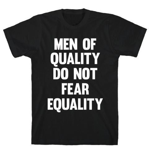 Men Of Quality Do Not Fear Equality (White Ink) T-Shirt