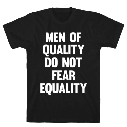 Men Of Quality Do Not Fear Equality (White Ink) Mens T-Shirt