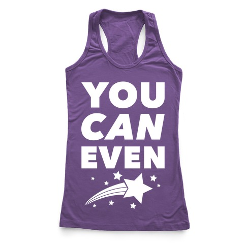 You Can Even Racerback Tank Top
