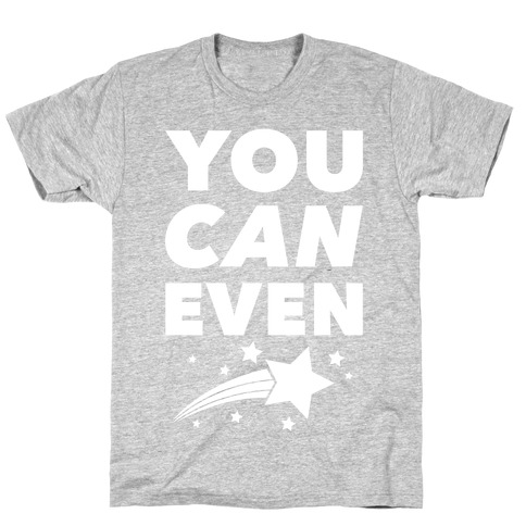 You Can Even T-Shirt