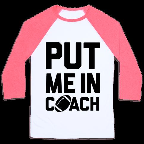Put Me In Coach (Football) Baseball Tee