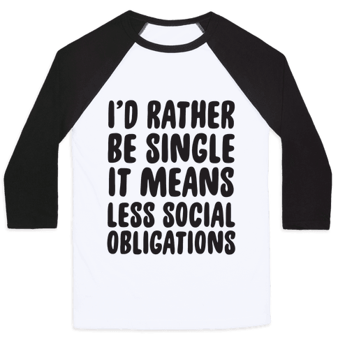 I'd Rather Be Single It Means Less Social Obligations Baseball Tee