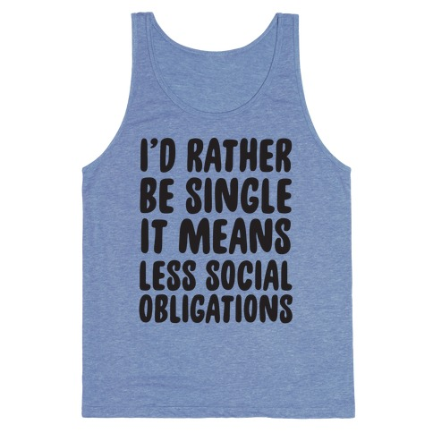 I'd Rather Be Single It Means Less Social Obligations Tank Top